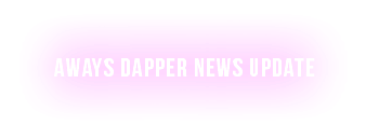Aways Dapper News update